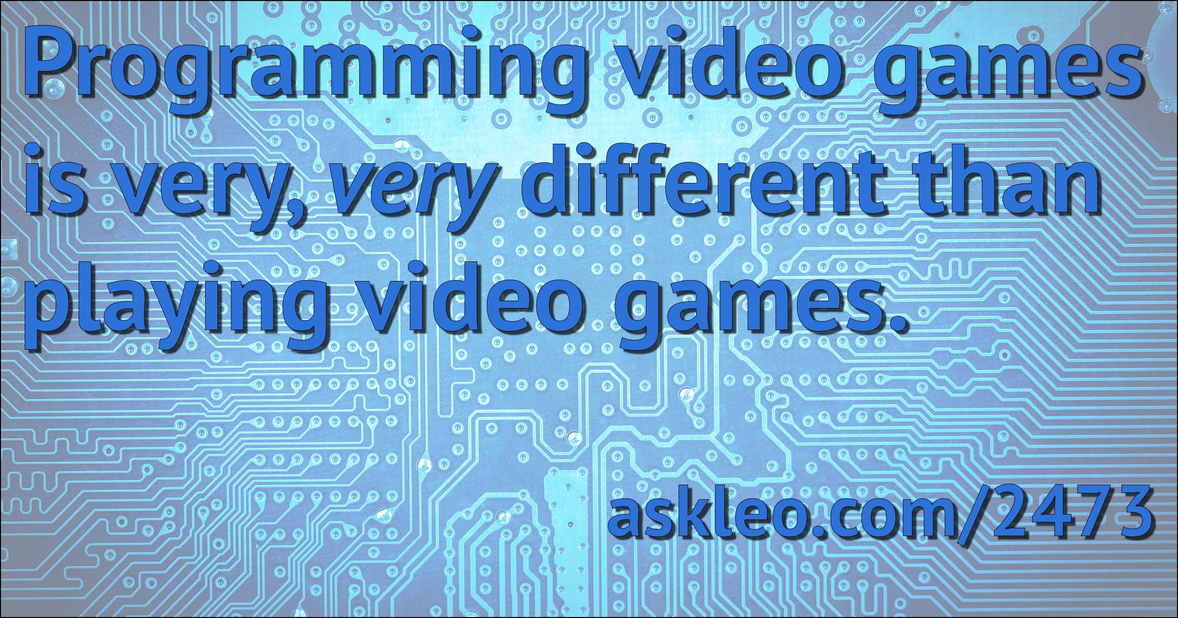 Programming video games is very different...