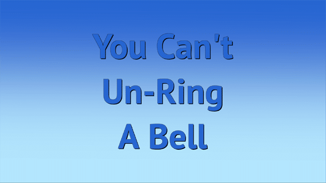 You can't unring a bell