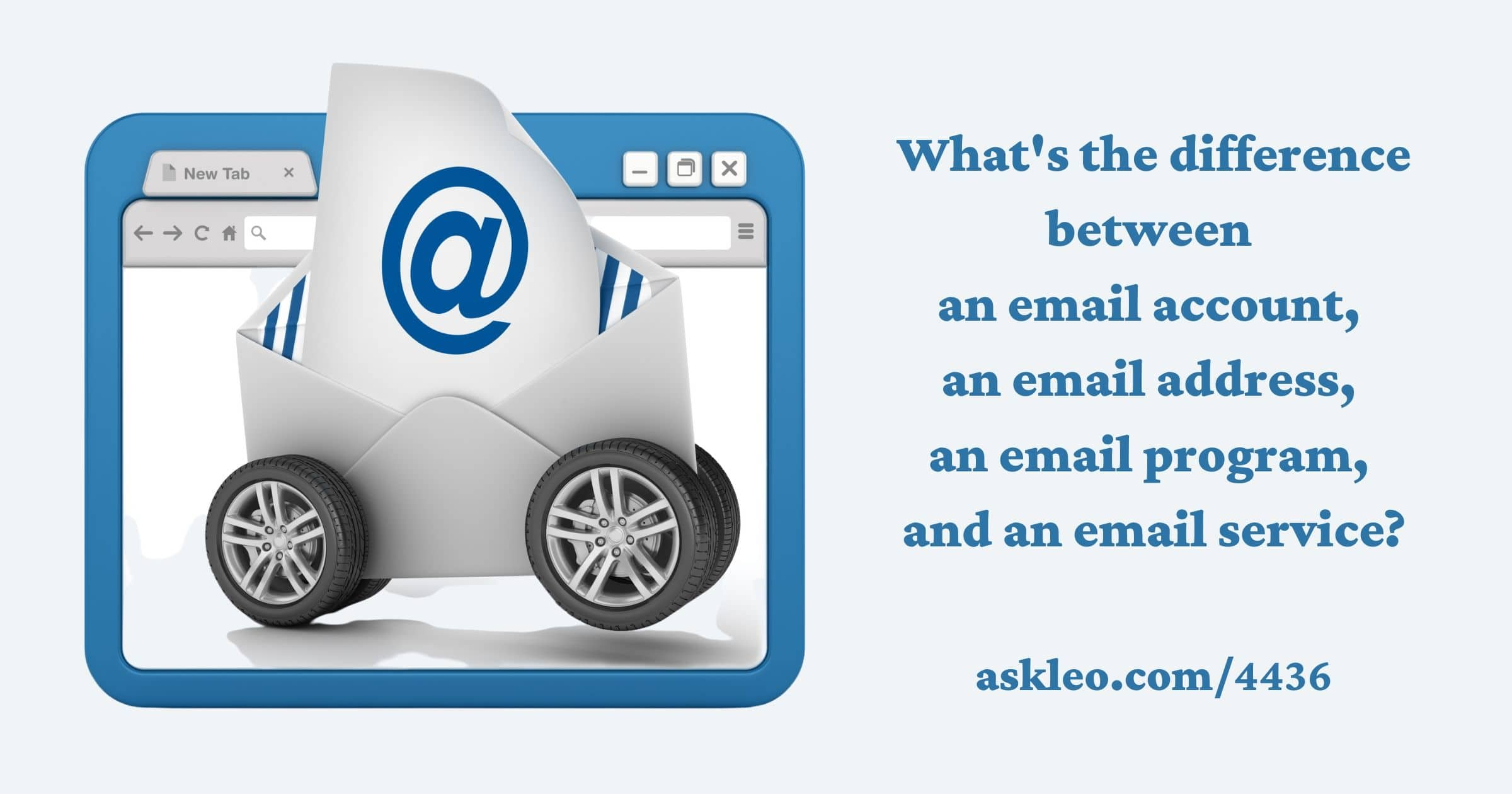 What's the Difference Between an Email Account, an Email Address, an Email Program, and an Email Service?