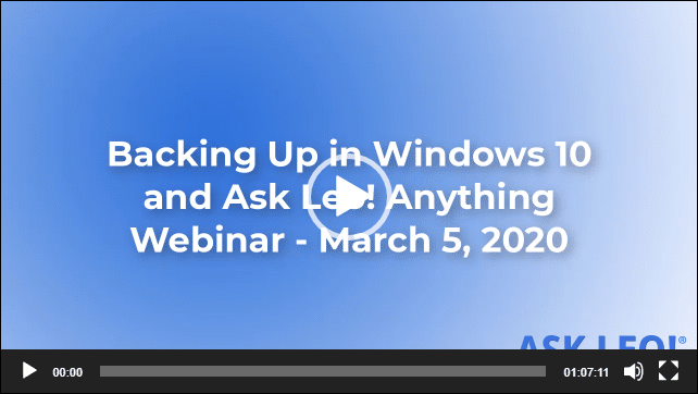 Webinar Replay: Backing Up in Windows 10 and Ask Leo! Anything